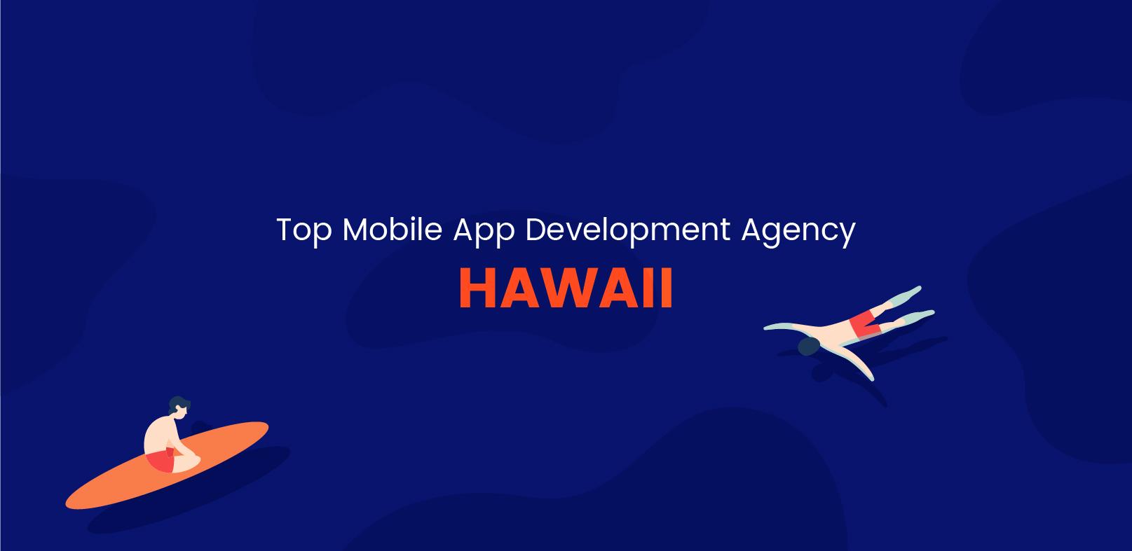 Top Mobile App Development Agency in Hawaii - WebClues Infotech